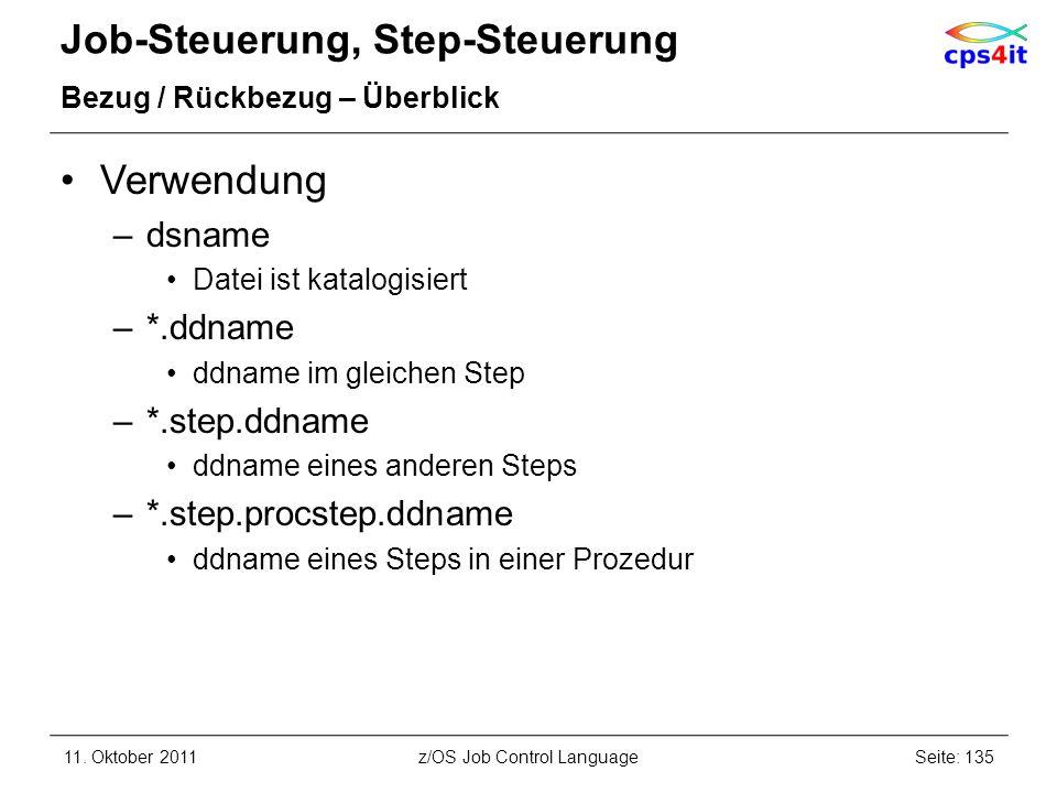 Job-Steuerung, Step-Steuerung Bezug / Rückbezug – Überblick Verwendung –dsname Datei ist katalogisiert –*.ddname ddname im gleichen Step –*.step.ddnam