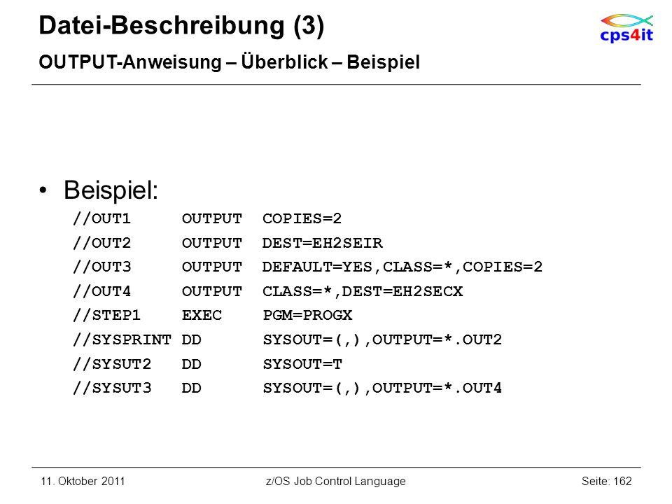 Datei-Beschreibung (3) OUTPUT-Anweisung – Überblick – Beispiel Beispiel: //OUT1 OUTPUT COPIES=2 //OUT2 OUTPUT DEST=EH2SEIR //OUT3 OUTPUT DEFAULT=YES,C