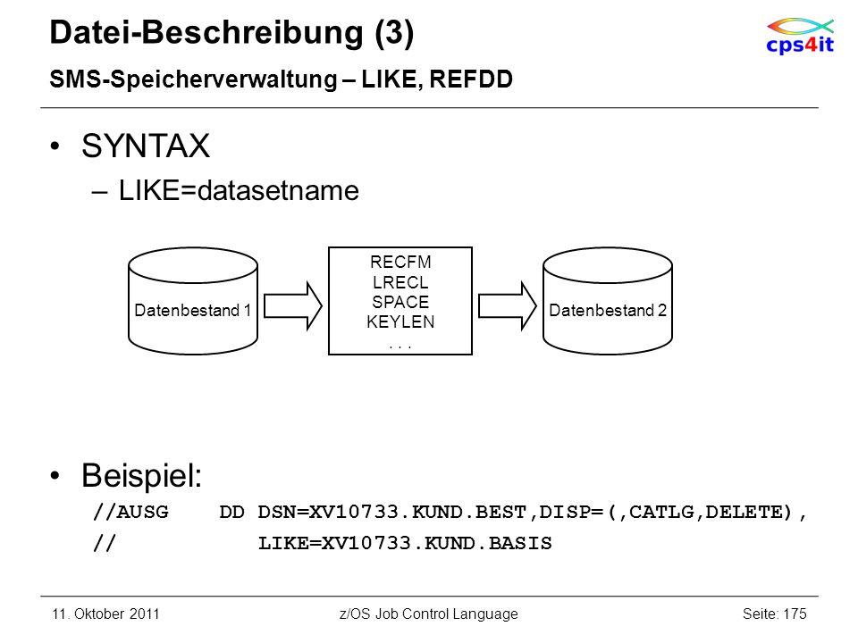Datei-Beschreibung (3) SMS-Speicherverwaltung – LIKE, REFDD SYNTAX –LIKE=datasetname Beispiel: //AUSG DD DSN=XV10733.KUND.BEST,DISP=(,CATLG,DELETE), /