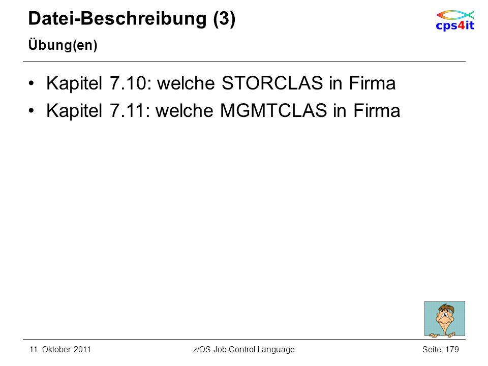 Datei-Beschreibung (3) Übung(en) Kapitel 7.10: welche STORCLAS in Firma Kapitel 7.11: welche MGMTCLAS in Firma 11. Oktober 2011Seite: 179z/OS Job Cont