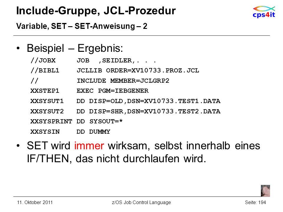 Include-Gruppe, JCL-Prozedur Variable, SET – SET-Anweisung – 2 Beispiel – Ergebnis: //JOBX JOB,SEIDLER,... //BIBL1 JCLLIB ORDER=XV10733.PROZ.JCL // IN