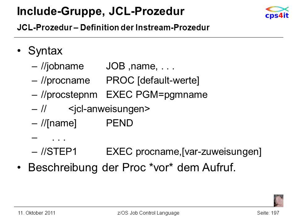 Include-Gruppe, JCL-Prozedur JCL-Prozedur – Definition der Instream-Prozedur Syntax –//jobnameJOB,name,... –//procnamePROC [default-werte] –//procstep