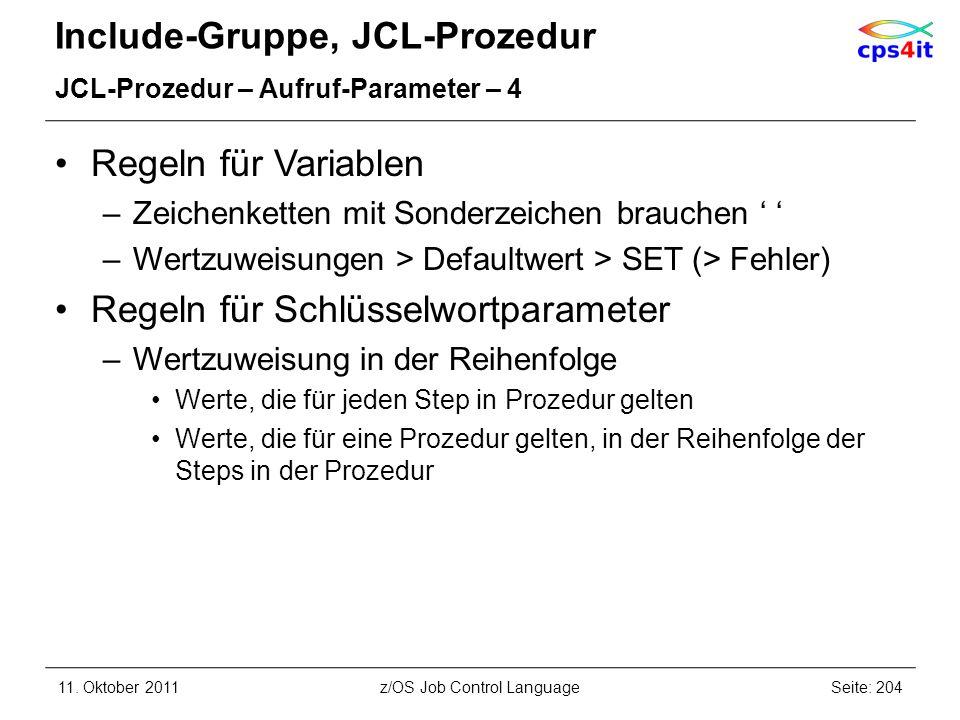 Include-Gruppe, JCL-Prozedur JCL-Prozedur – Aufruf-Parameter – 4 Regeln für Variablen –Zeichenketten mit Sonderzeichen brauchen –Wertzuweisungen > Def