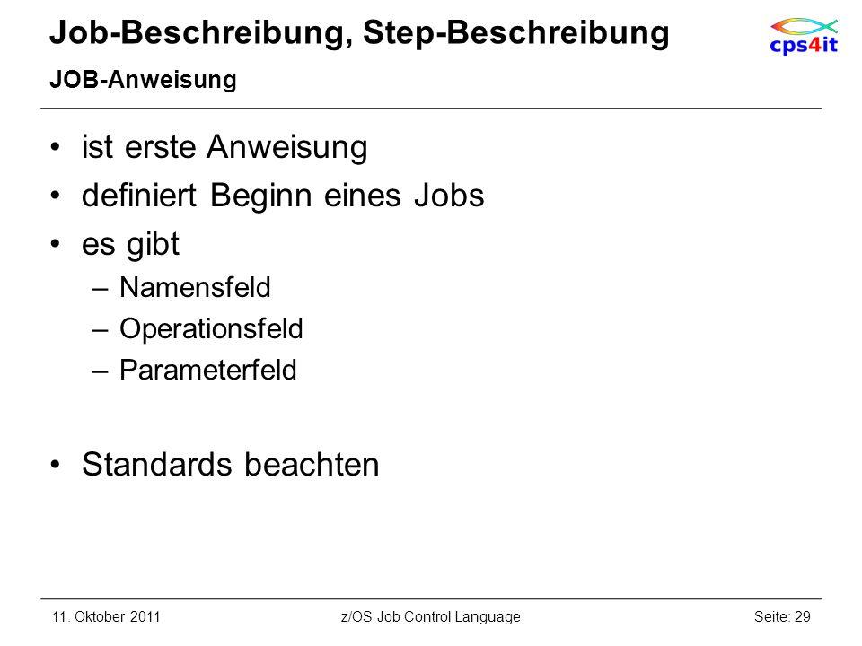 Job-Beschreibung, Step-Beschreibung JOB-Anweisung ist erste Anweisung definiert Beginn eines Jobs es gibt –Namensfeld –Operationsfeld –Parameterfeld S