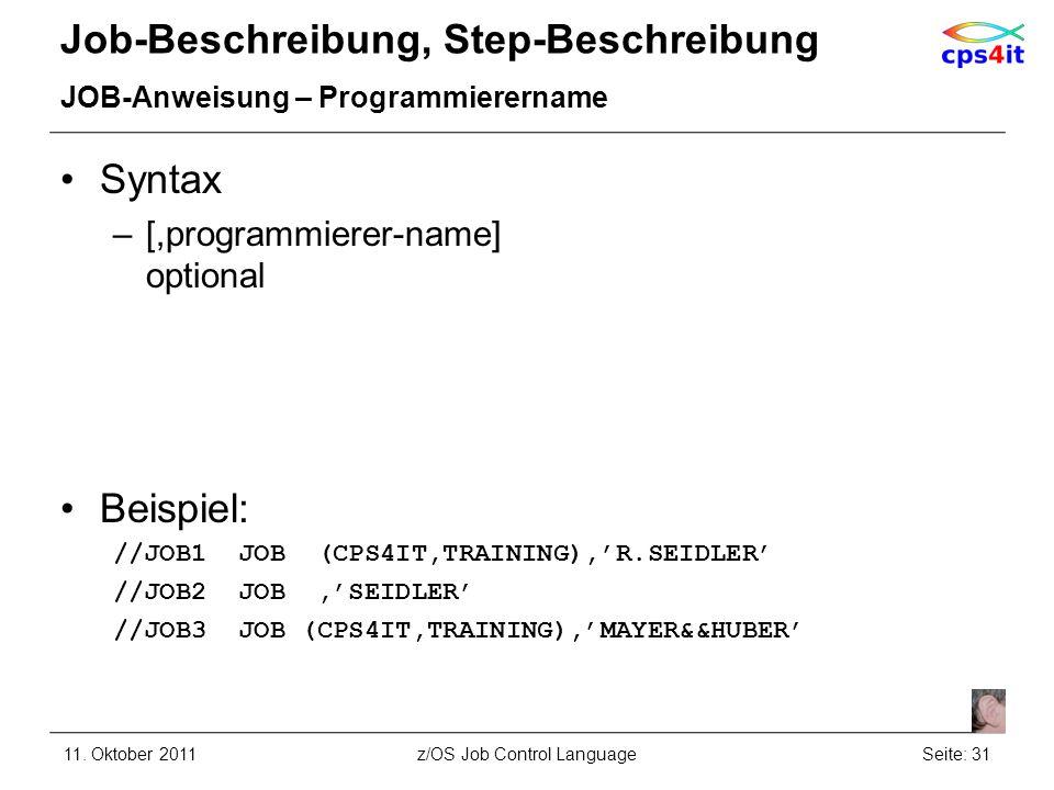 Job-Beschreibung, Step-Beschreibung JOB-Anweisung – Programmierername Syntax –[,programmierer-name] optional Beispiel: //JOB1 JOB (CPS4IT,TRAINING),R.