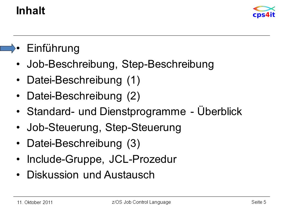 Inhalt Einführung Job-Beschreibung, Step-Beschreibung Datei-Beschreibung (1) Datei-Beschreibung (2) Standard- und Dienstprogramme - Überblick Job-Steuerung, Step-Steuerung Datei-Beschreibung (3) Include-Gruppe, JCL-Prozedur Diskussion und Austausch 11.