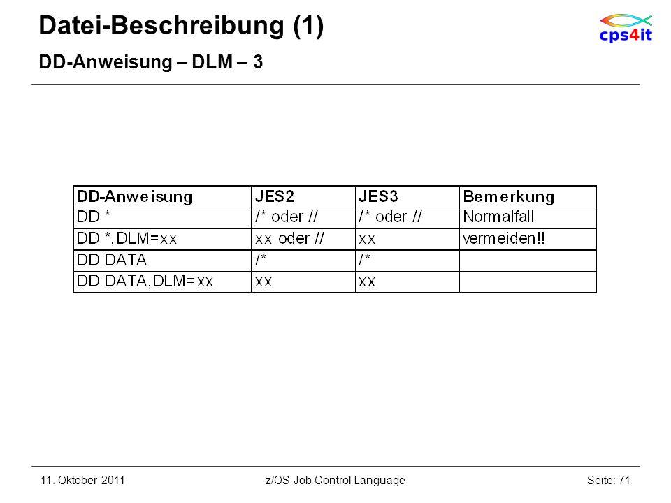 Datei-Beschreibung (1) DD-Anweisung – DLM – 3 11. Oktober 2011Seite: 71z/OS Job Control Language