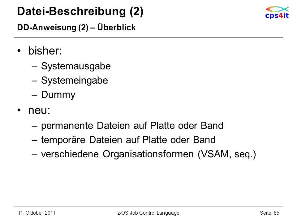 Datei-Beschreibung (2) DD-Anweisung (2) – Überblick bisher: –Systemausgabe –Systemeingabe –Dummy neu: –permanente Dateien auf Platte oder Band –tempor
