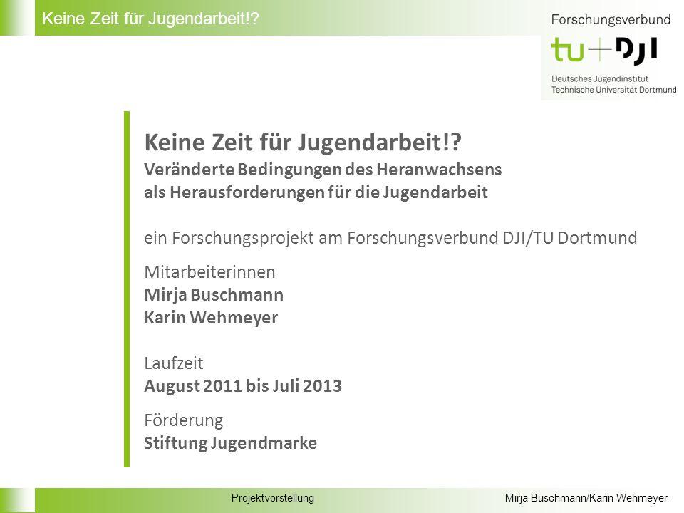 ProjektvorstellungMirja Buschmann/Karin Wehmeyer Keine Zeit für Jugendarbeit!.