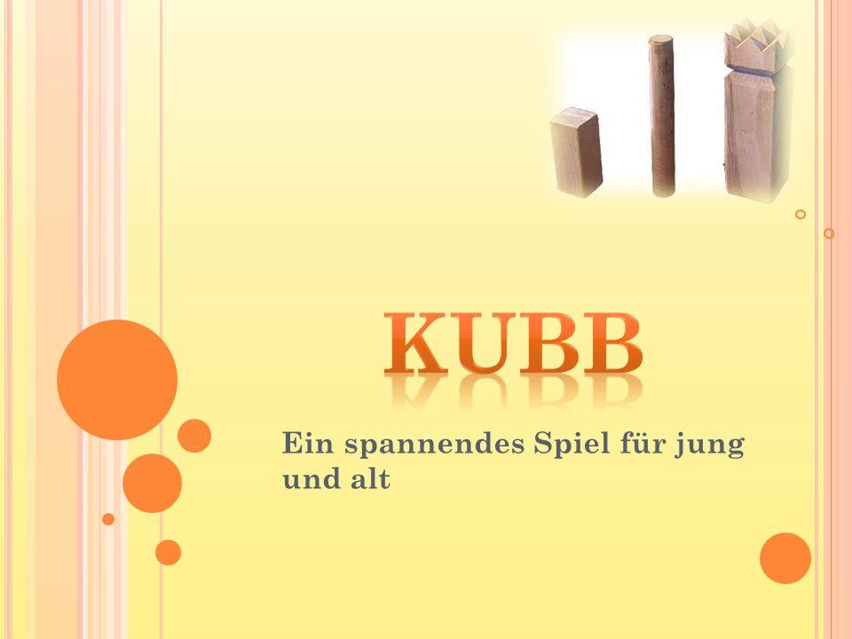 1.Was ist Kubb. 1.1. Woher kommt Kubb. 1.2. Wann ist Kubb entstanden und wer spielte es.