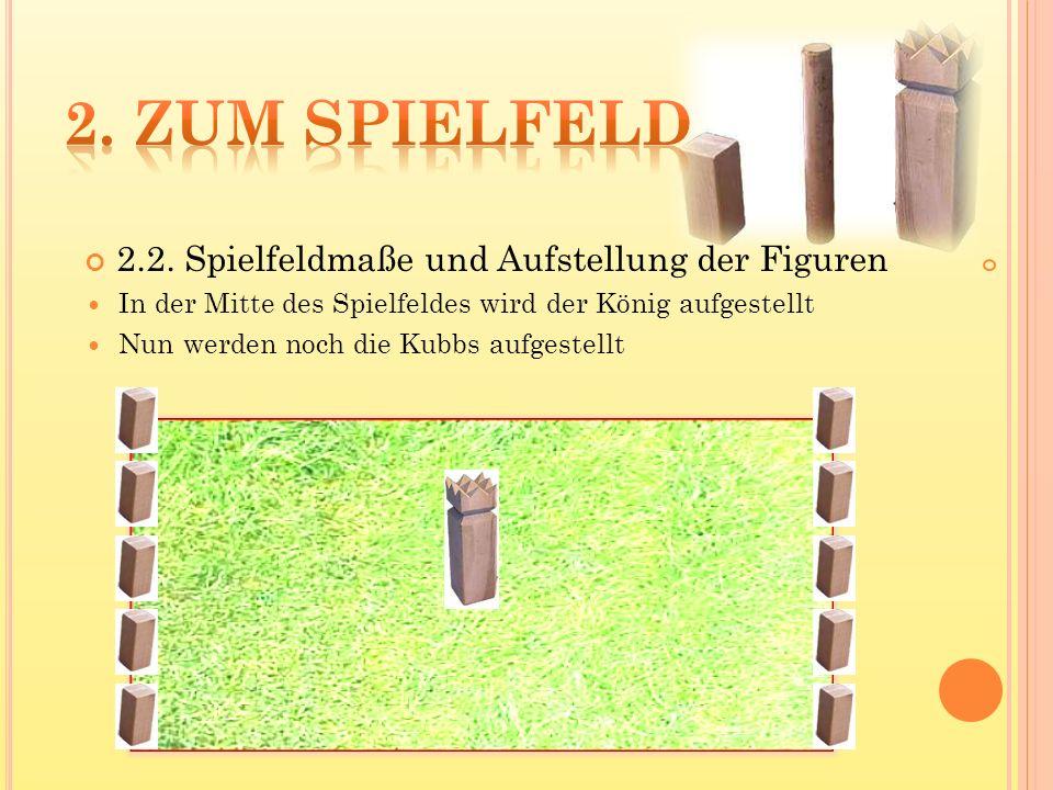 2.2. Spielfeldmaße und Aufstellung der Figuren In der Mitte des Spielfeldes wird der König aufgestellt Nun werden noch die Kubbs aufgestellt