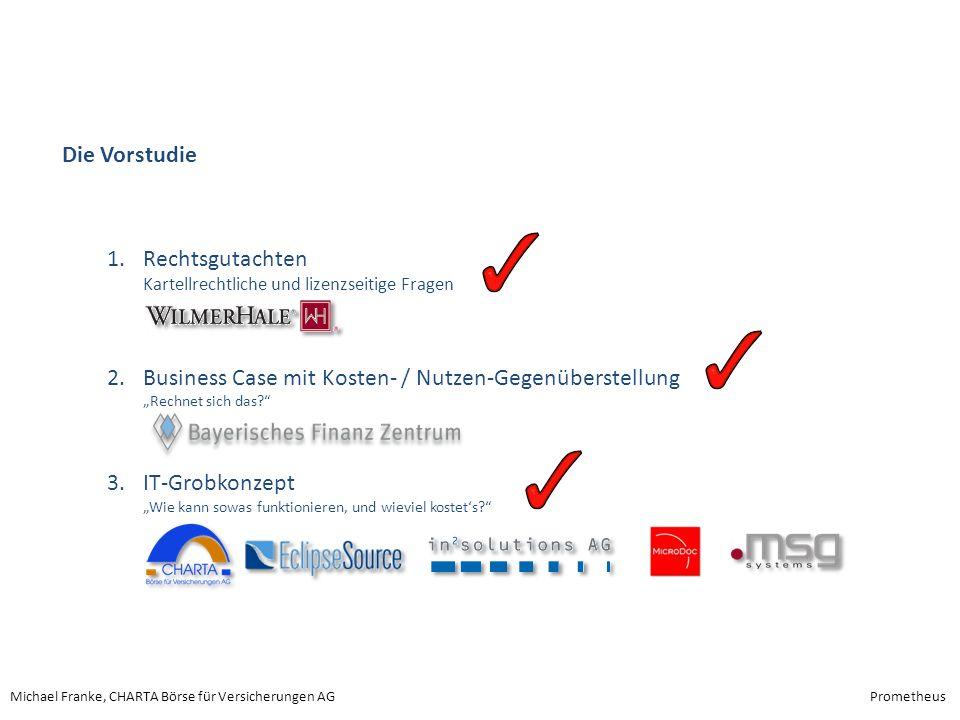 Michael Franke, CHARTA Börse für Versicherungen AGPrometheus Die Vorstudie 1.Rechtsgutachten Kartellrechtliche und lizenzseitige Fragen 2.Business Cas