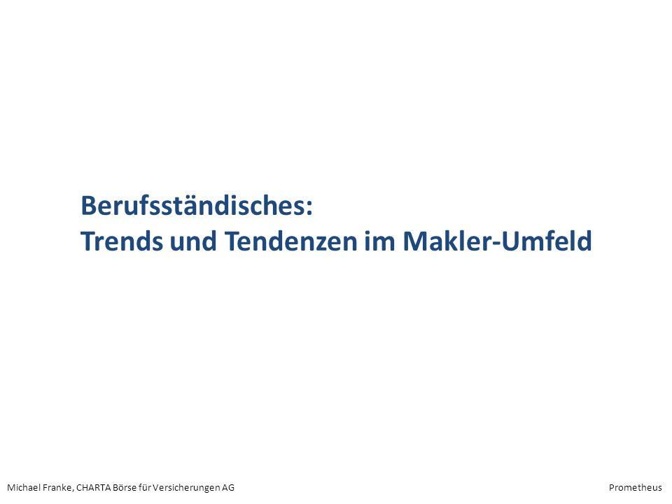 Michael Franke, CHARTA Börse für Versicherungen AGPrometheus Berufsständisches: Trends und Tendenzen im Makler-Umfeld