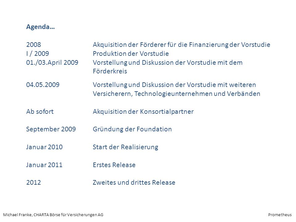 Michael Franke, CHARTA Börse für Versicherungen AGPrometheus Agenda… 2008 Akquisition der Förderer für die Finanzierung der Vorstudie I / 2009 Produkt