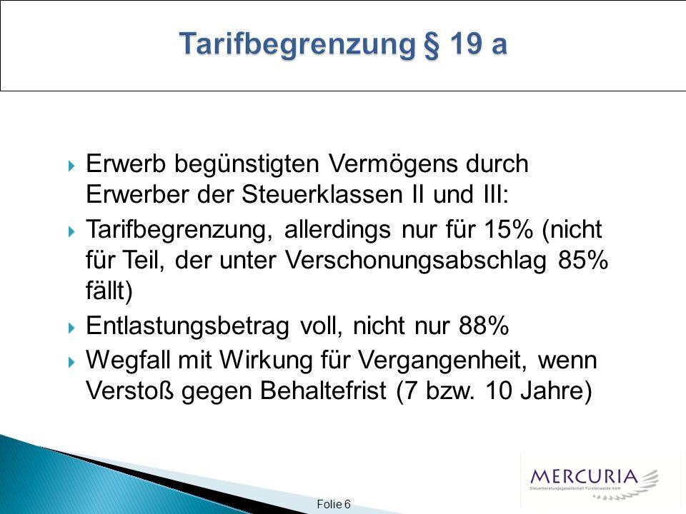Folie 7 Schulden und Lasten, die mit nach § 13 a befreitem Vermögen in wirtschaftlichem Zusammenhang stehen, sind nur mit dem Betrag abzugsfähig, der dem Verhältnis des nach Anwendung des § 13 a anzusetzenden Wertes dieses Vermögens zu dem Wert vor Anwendung des § 13 a entspricht.