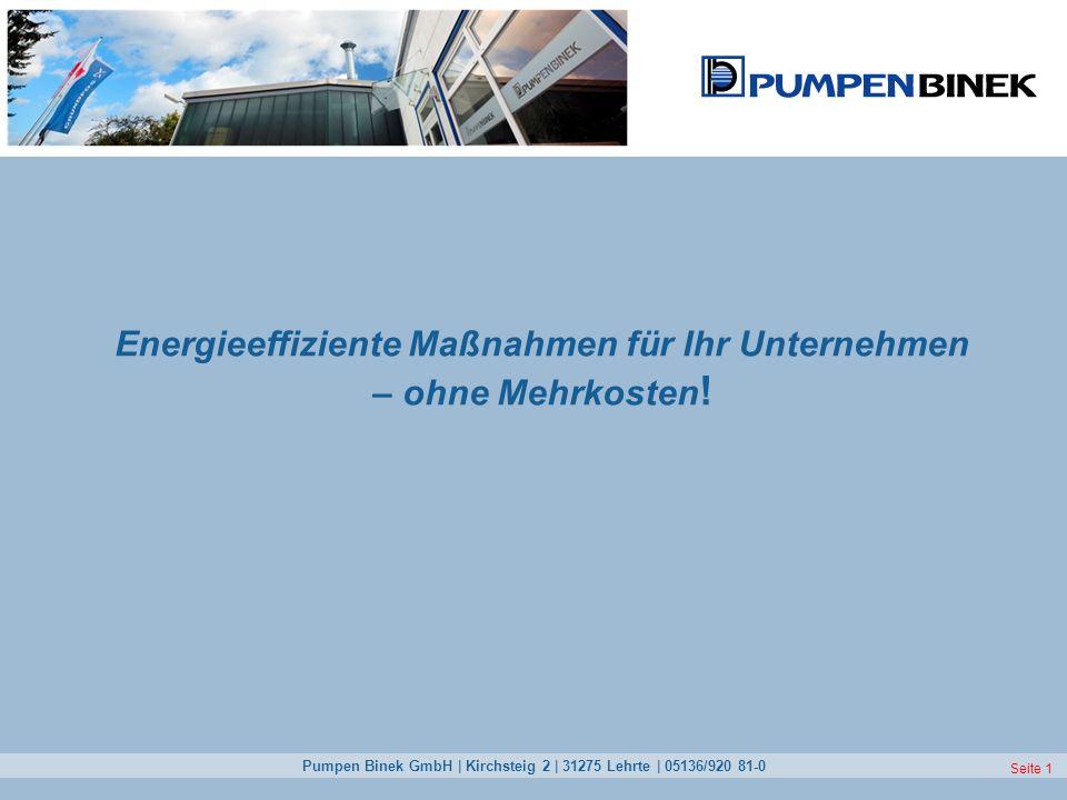 Pumpen Binek GmbH | Kirchsteig 2 | 31275 Lehrte | 05136/920 81-0 Seite 1 Energieeffiziente Maßnahmen für Ihr Unternehmen – ohne Mehrkosten !