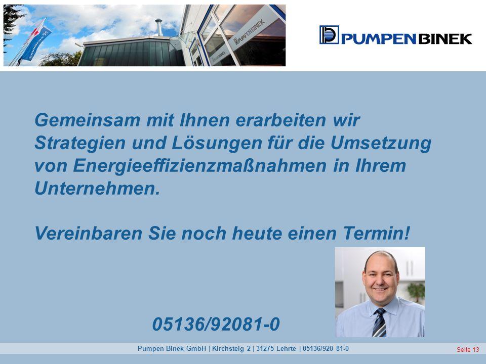 Pumpen Binek GmbH | Kirchsteig 2 | 31275 Lehrte | 05136/920 81-0 Seite 13 Gemeinsam mit Ihnen erarbeiten wir Strategien und Lösungen für die Umsetzung