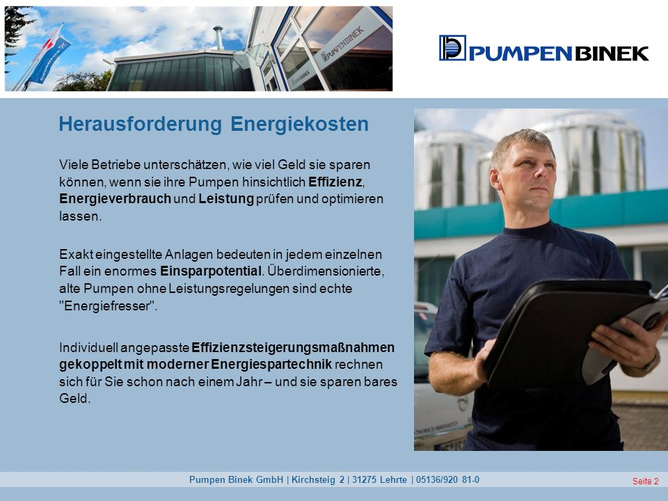 Pumpen Binek GmbH | Kirchsteig 2 | 31275 Lehrte | 05136/920 81-0 Seite 2 Herausforderung Energiekosten Viele Betriebe unterschätzen, wie viel Geld sie
