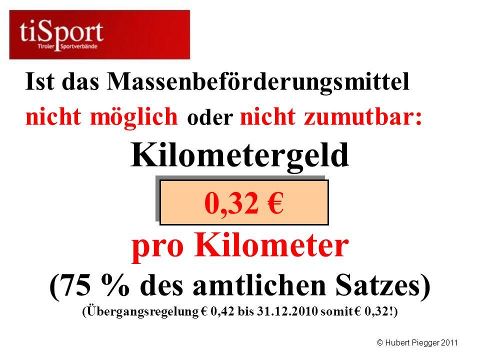 pro Kilometer (75 % des amtlichen Satzes) (Übergangsregelung 0,42 bis 31.12.2010 somit 0,32!) 0,32 Ist das Massenbeförderungsmittel nicht möglich oder nicht zumutbar: Kilometergeld © Hubert Piegger 2011