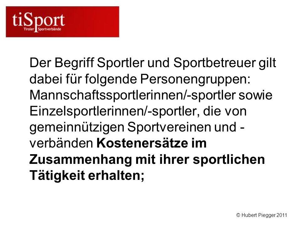 Der Begriff Sportler und Sportbetreuer gilt dabei für folgende Personengruppen: Mannschaftssportlerinnen/-sportler sowie Einzelsportlerinnen/-sportler, die von gemeinnützigen Sportvereinen und - verbänden Kostenersätze im Zusammenhang mit ihrer sportlichen Tätigkeit erhalten; © Hubert Piegger 2011