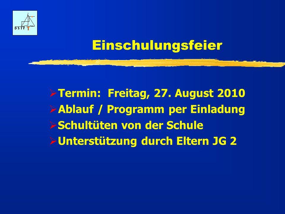 Einschulungsfeier Termin: Freitag, 27. August 2010 Ablauf / Programm per Einladung Schultüten von der Schule Unterstützung durch Eltern JG 2