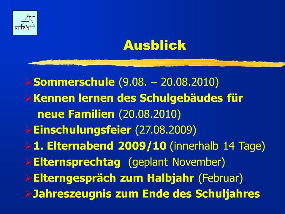 Ausblick Sommerschule (9.08. – 20.08.2010) Kennen lernen des Schulgebäudes für neue Familien (20.08.2010) Einschulungsfeier (27.08.2009) 1. Elternaben