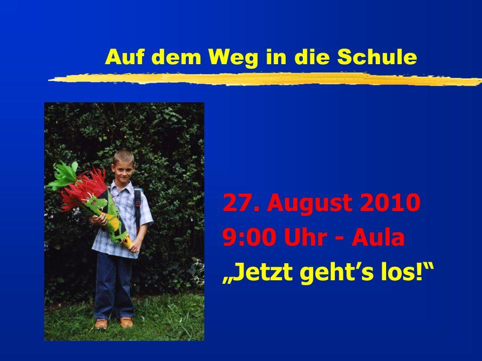 Auf dem Weg in die Schule 27. August 2010 9:00 Uhr - Aula Jetzt gehts los!