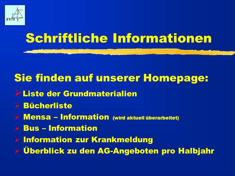 Schriftliche Informationen Sie finden auf unserer Homepage: Liste der Grundmaterialien Bücherliste Mensa – Information (wird aktuell überarbeitet) Bus – Information Information zur Krankmeldung Überblick zu den AG-Angeboten pro Halbjahr