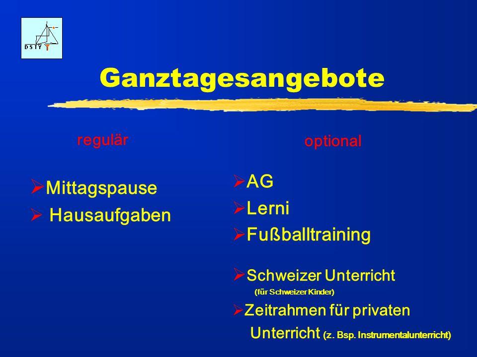 Ganztagesangebote Mittagspause Hausaufgaben AG Lerni Fußballtraining Schweizer Unterricht (für Schweizer Kinder) Zeitrahmen für privaten Unterricht (z
