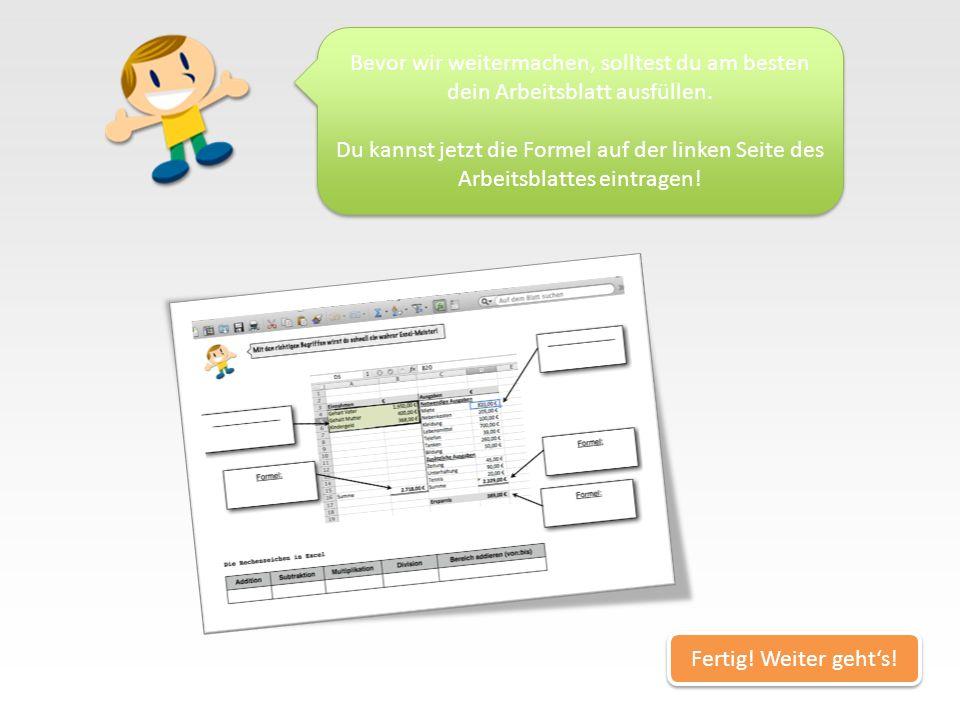 Weiter gehts! Kein Problem! Excel kann am Anfang ganz schön kompliziert sein! Frag am besten einfach kurz deinen Lehrer, ob er dir das nochmal schnell