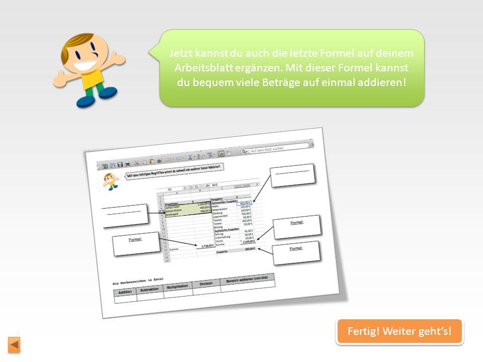 Ich würde gerne wissen, wie viel Euro Familie Müller allein für notwendige Ausgaben ausgibt. Alles klar! Weiter gehts! =SUMME(D5:D11 )