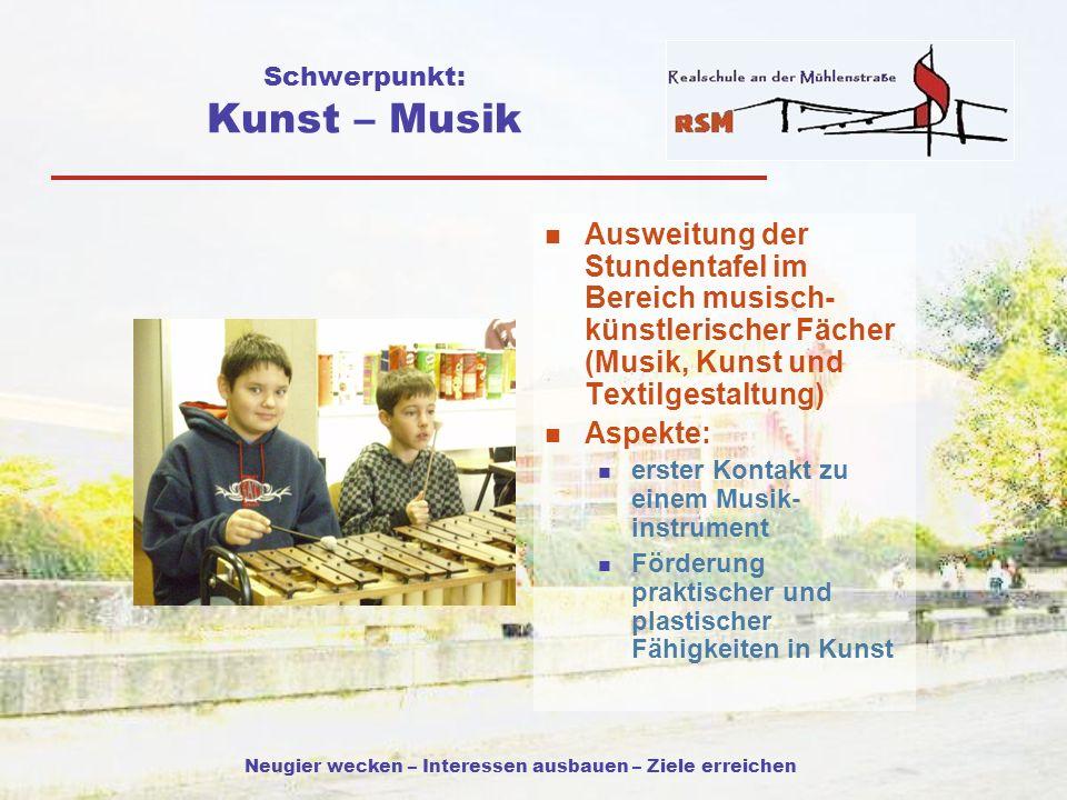 Neugier wecken – Interessen ausbauen – Ziele erreichen Schwerpunkt: Kunst – Musik Ausweitung der Stundentafel im Bereich musisch- künstlerischer Fäche