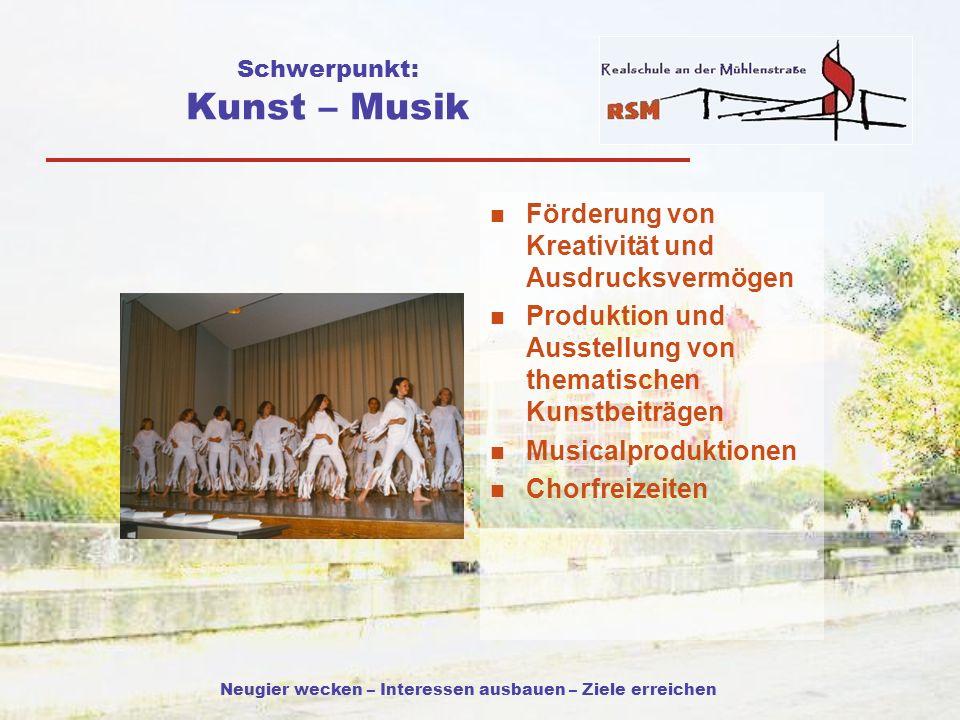 Neugier wecken – Interessen ausbauen – Ziele erreichen Schwerpunkt: Kunst – Musik Förderung von Kreativität und Ausdrucksvermögen Produktion und Ausst