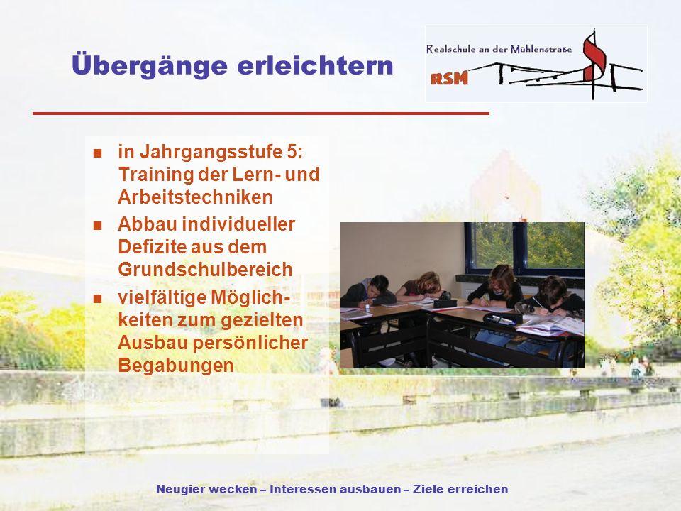 Neugier wecken – Interessen ausbauen – Ziele erreichen Übergänge erleichtern in Jahrgangsstufe 5: Training der Lern- und Arbeitstechniken Abbau indivi
