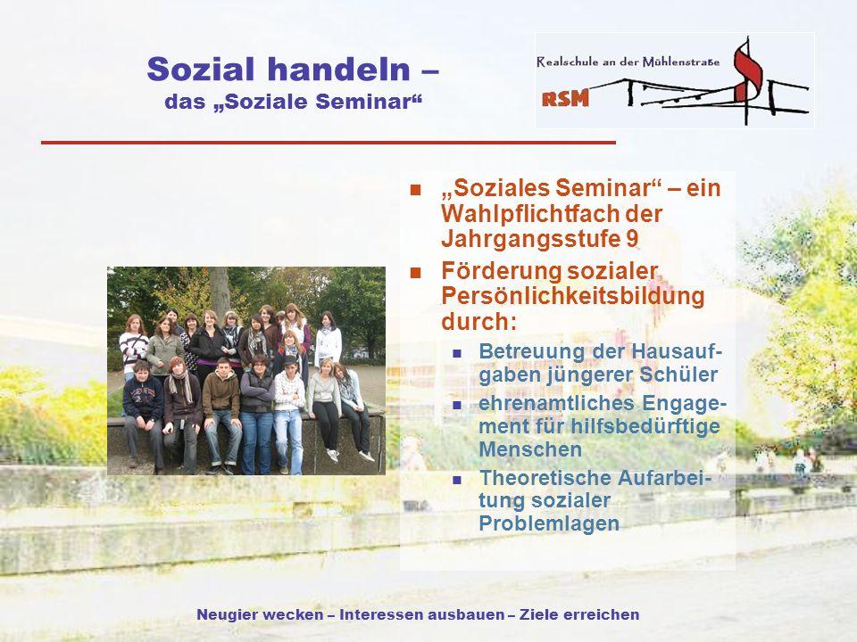 Neugier wecken – Interessen ausbauen – Ziele erreichen Sozial handeln – das Soziale Seminar Soziales Seminar – ein Wahlpflichtfach der Jahrgangsstufe