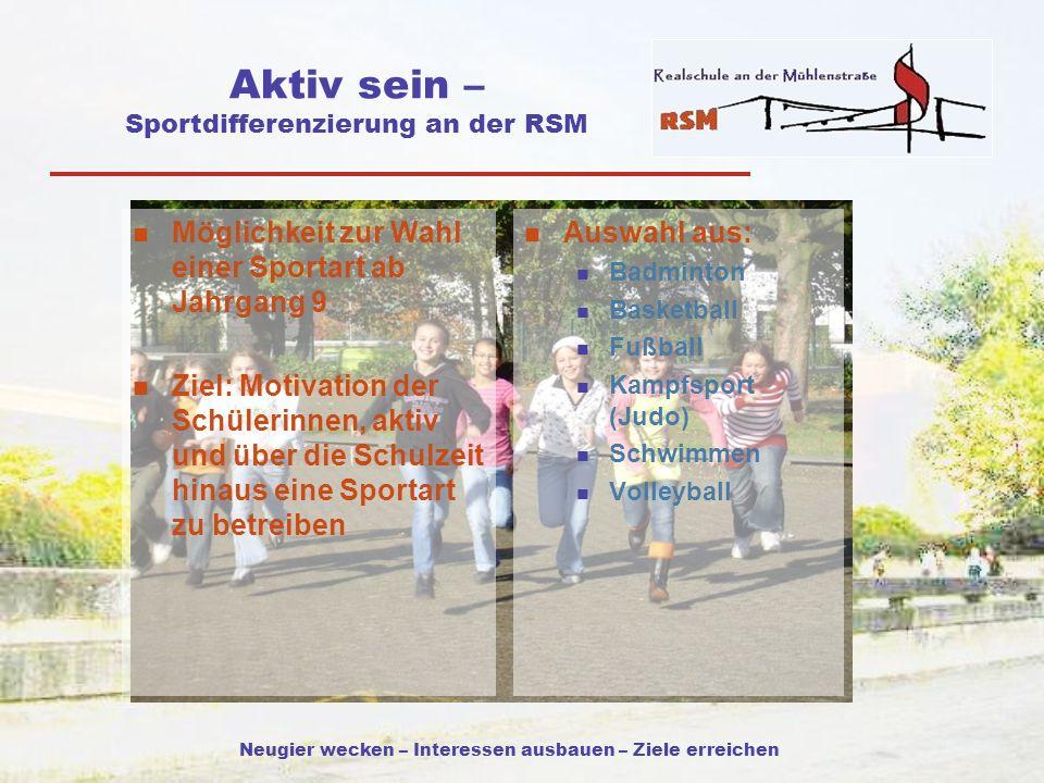 Neugier wecken – Interessen ausbauen – Ziele erreichen Aktiv sein – Sportdifferenzierung an der RSM Möglichkeit zur Wahl einer Sportart ab Jahrgang 9