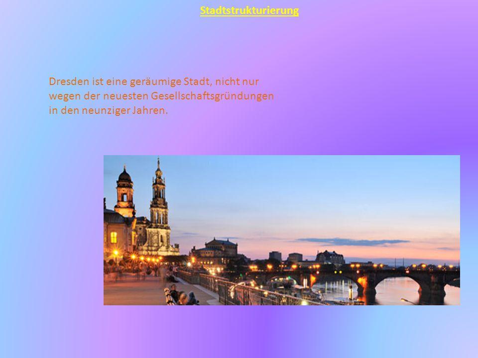 Dresden ist eine geräumige Stadt, nicht nur wegen der neuesten Gesellschaftsgründungen in den neunziger Jahren.