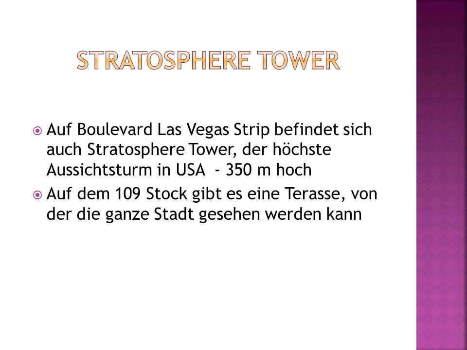 Auf Boulevard Las Vegas Strip befindet sich auch Stratosphere Tower, der höchste Aussichtsturm in USA - 350 m hoch Auf dem 109 Stock gibt es eine Tera