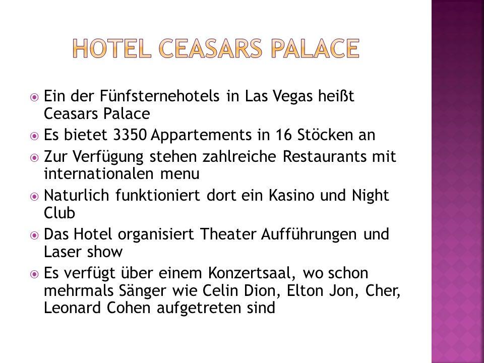 Ein der Fünfsternehotels in Las Vegas heißt Ceasars Palace Es bietet 3350 Appartements in 16 Stöcken an Zur Verfügung stehen zahlreiche Restaurants mi