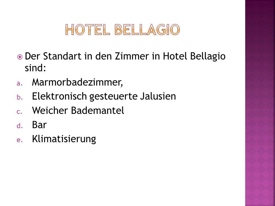 Der Standart in den Zimmer in Hotel Bellagio sind: a. Marmorbadezimmer, b. Elektronisch gesteuerte Jalusien c. Weicher Bademantel d. Bar e. Klimatisie