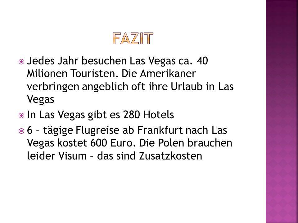 Jedes Jahr besuchen Las Vegas ca. 40 Milionen Touristen. Die Amerikaner verbringen angeblich oft ihre Urlaub in Las Vegas In Las Vegas gibt es 280 Hot