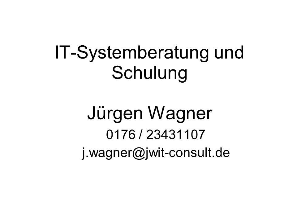 IT-Systemberatung und Schulung Jürgen Wagner 0176 / 23431107 j.wagner@jwit-consult.de
