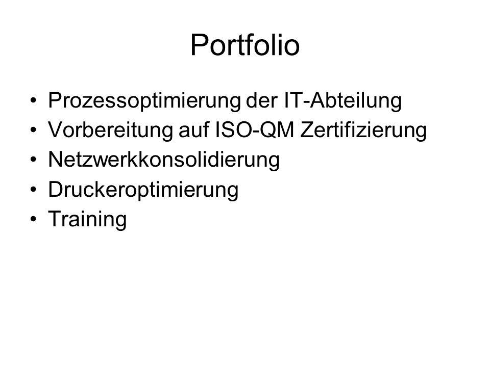 Portfolio Prozessoptimierung der IT-Abteilung Vorbereitung auf ISO-QM Zertifizierung Netzwerkkonsolidierung Druckeroptimierung Training