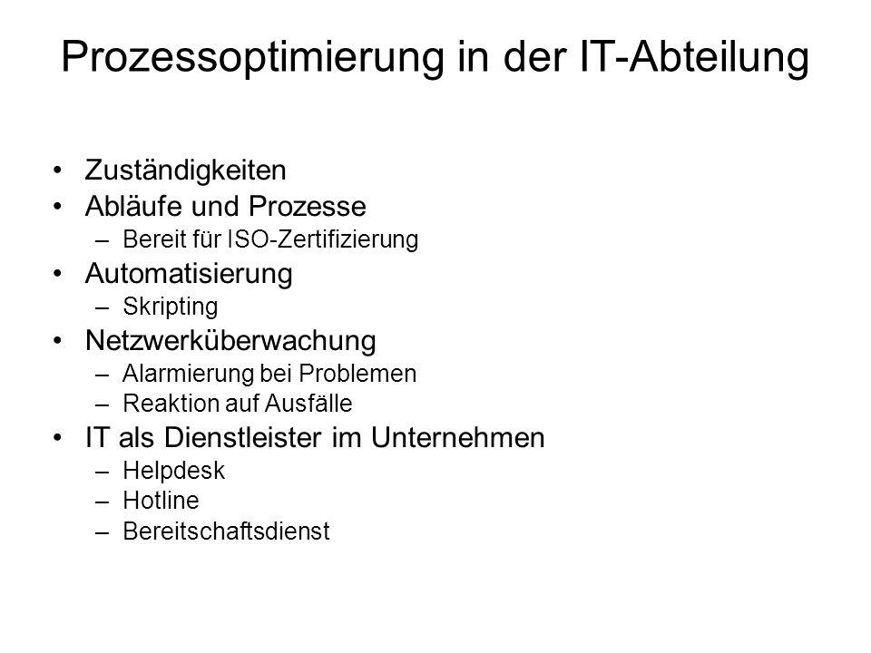 Prozessoptimierung in der IT-Abteilung Zuständigkeiten Abläufe und Prozesse –Bereit für ISO-Zertifizierung Automatisierung –Skripting Netzwerküberwach