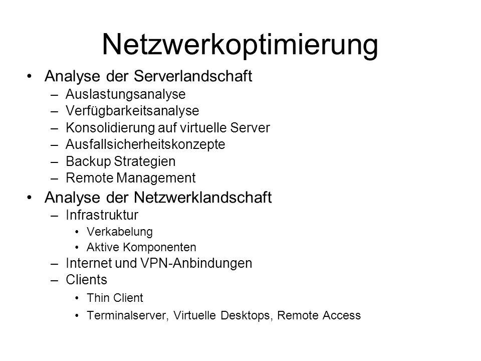 Netzwerkoptimierung Analyse der Serverlandschaft –Auslastungsanalyse –Verfügbarkeitsanalyse –Konsolidierung auf virtuelle Server –Ausfallsicherheitsko