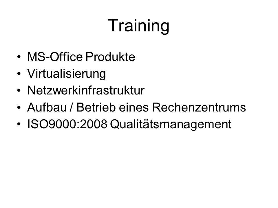 Training MS-Office Produkte Virtualisierung Netzwerkinfrastruktur Aufbau / Betrieb eines Rechenzentrums ISO9000:2008 Qualitätsmanagement