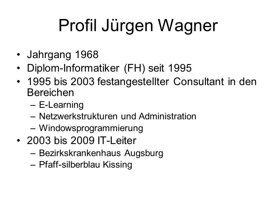 Profil Jürgen Wagner Jahrgang 1968 Diplom-Informatiker (FH) seit 1995 1995 bis 2003 festangestellter Consultant in den Bereichen –E-Learning –Netzwerk