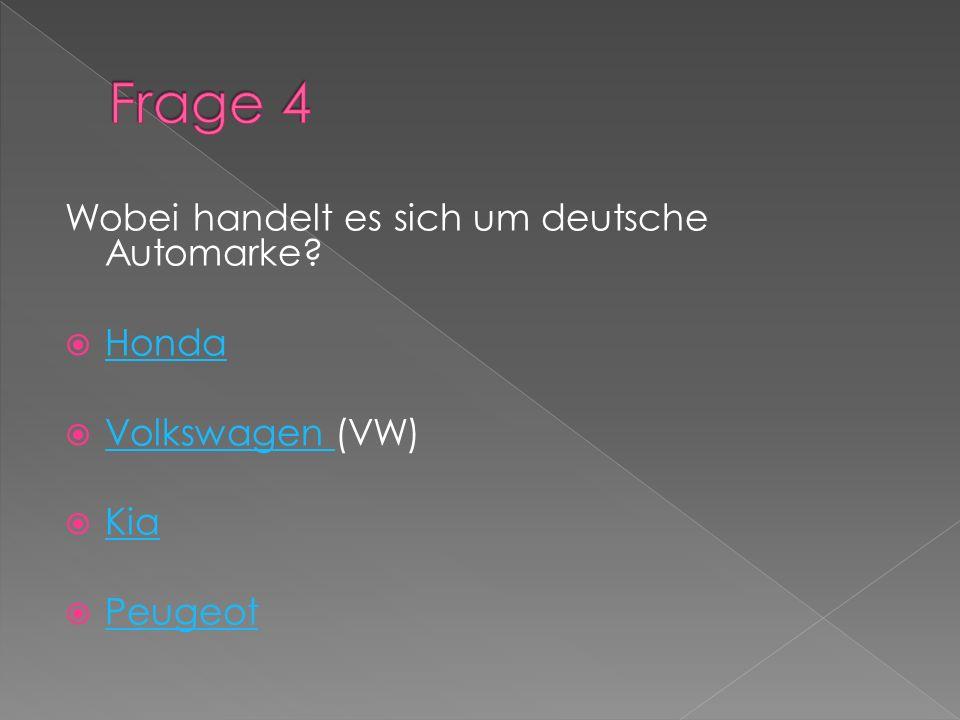 Wobei handelt es sich um deutsche Automarke? Honda Volkswagen (VW) Volkswagen Kia Peugeot