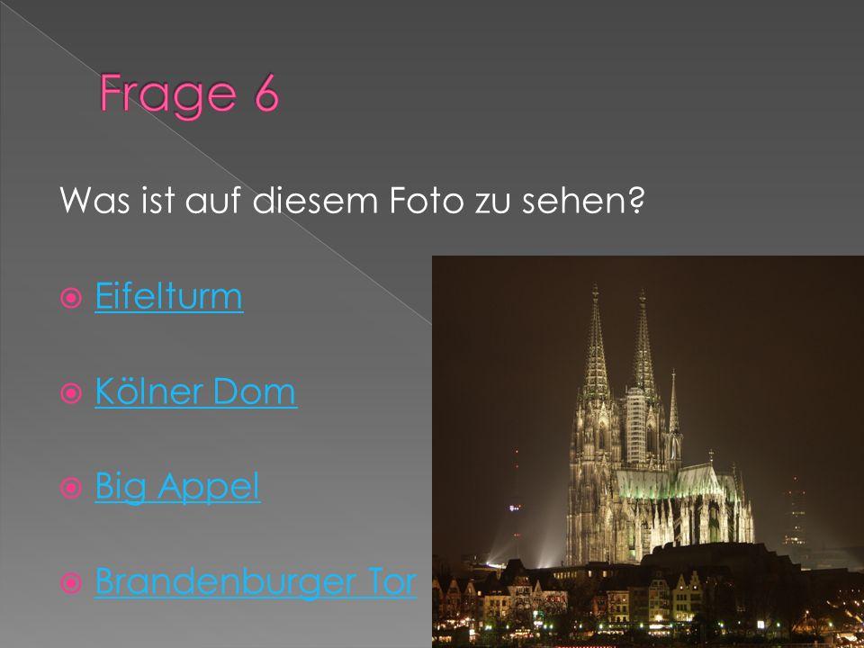 Was ist auf diesem Foto zu sehen? Eifelturm Kölner Dom Big Appel Brandenburger Tor