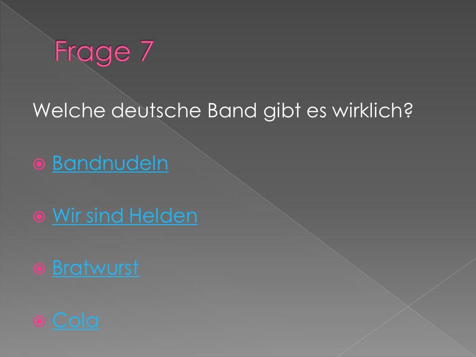 Welche deutsche Band gibt es wirklich? Bandnudeln Wir sind Helden Bratwurst Cola